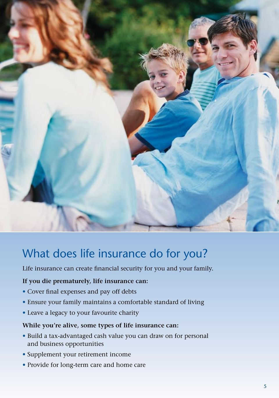 standard of living Leave a legacy to your favourite charity While you re alive, some types of life insurance can: Build a