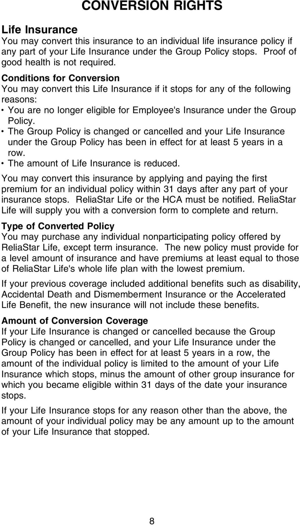 Conditions for Conversion You may convert this Life Insurance if it stops for any of the following reasons: You are no longer eligible for Employee's Insurance under the Group Policy.
