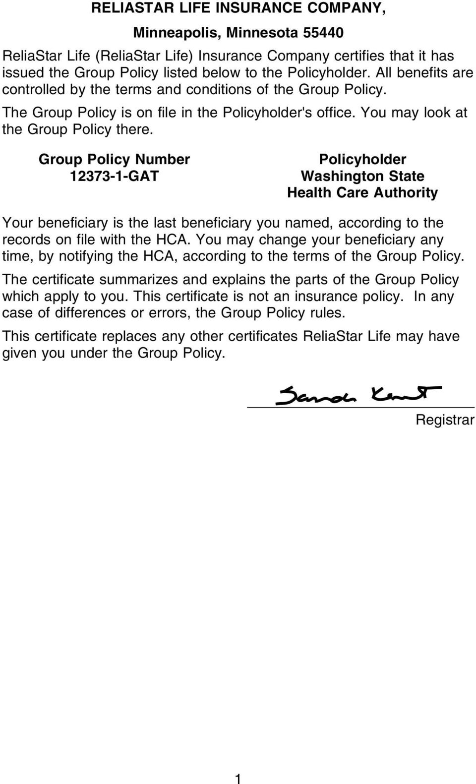 Group Policy Number 12373-1-GAT Policyholder Washington State Health Care Authority Your beneficiary is the last beneficiary you named, according to the records on file with the HCA.