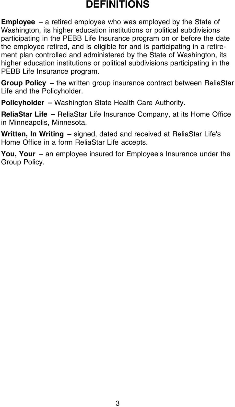 political subdivisions participating in the PEBB Life Insurance program. Group Policy the written group insurance contract between ReliaStar Life and the Policyholder.
