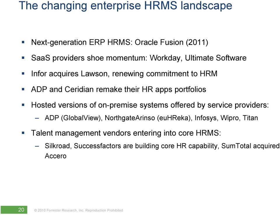 versions of on-premise systems offered by service providers: ADP (GlobalView), NorthgateArinso (euhreka), Infosys, Wipro, Titan