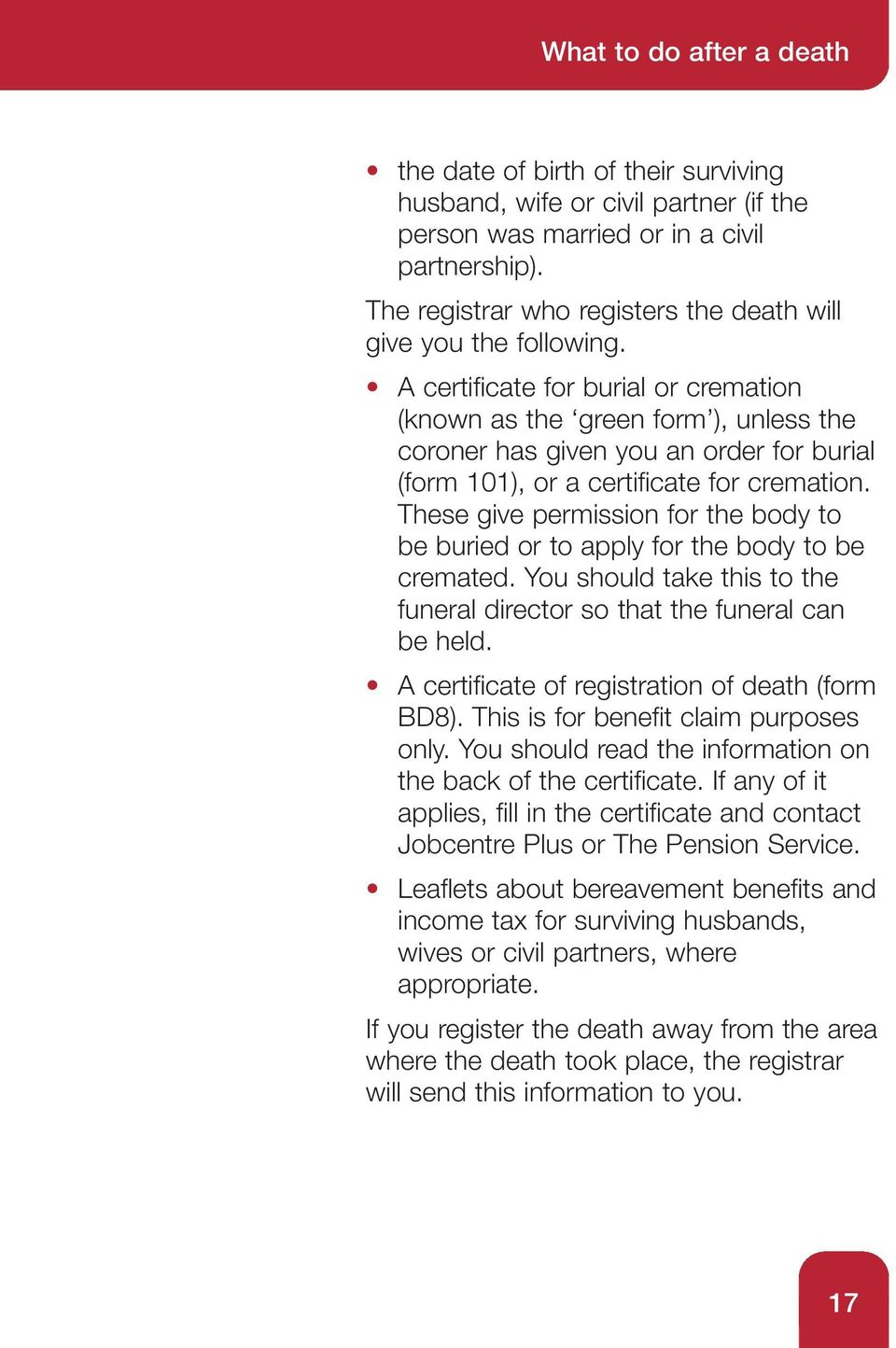 A certificate for burial or cremation (known as the green form ), unless the coroner has given you an order for burial (form 101), or a certificate for cremation.