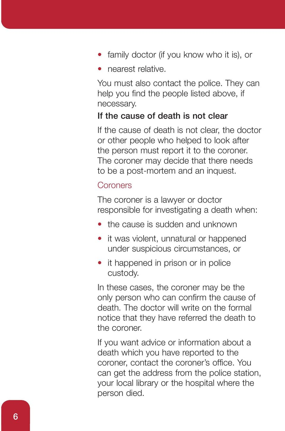 The coroner may decide that there needs to be a post-mortem and an inquest.