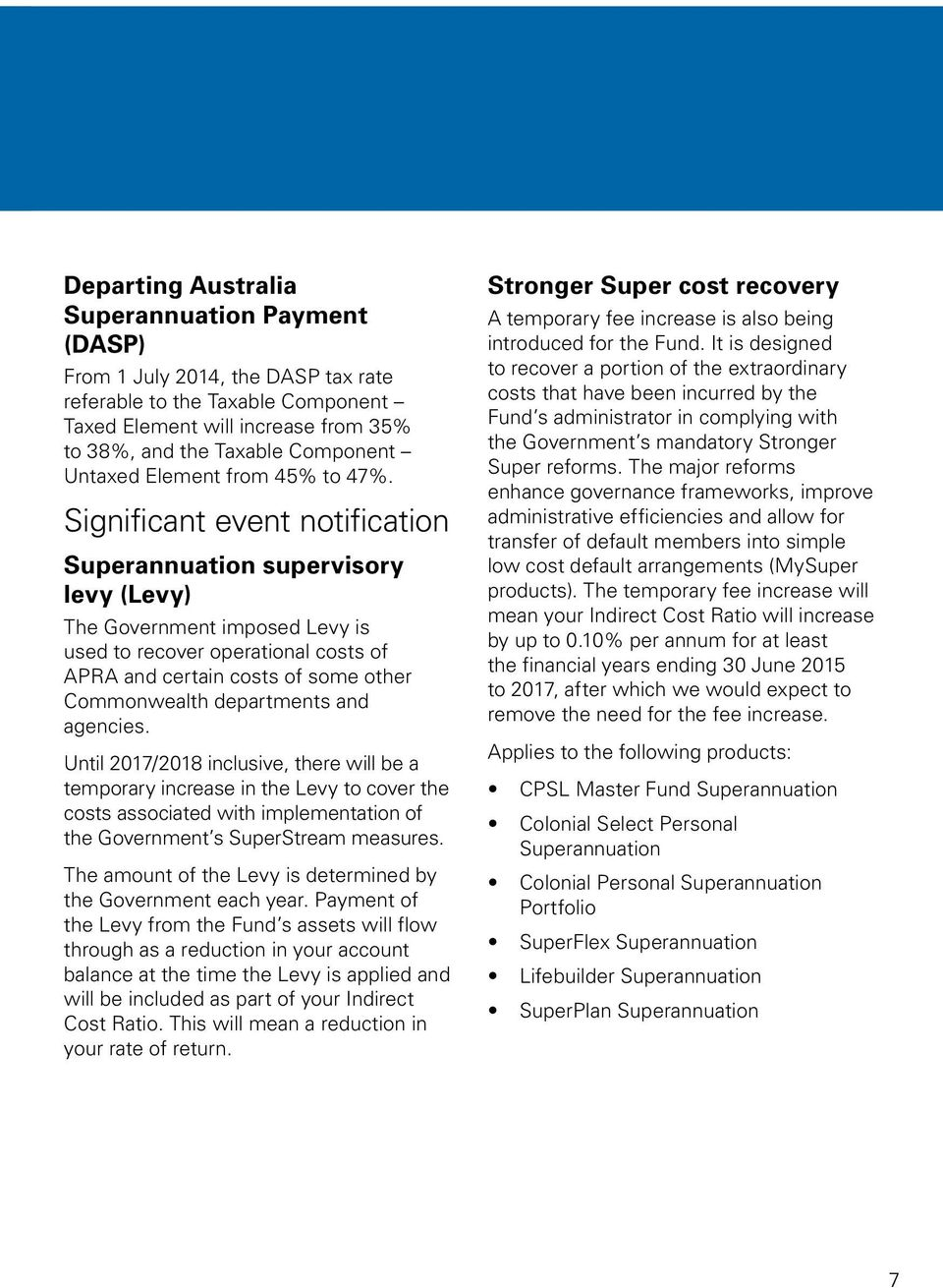 Significant event notification Superannuation supervisory levy (Levy) The Government imposed Levy is used to recover operational costs of APRA and certain costs of some other Commonwealth departments