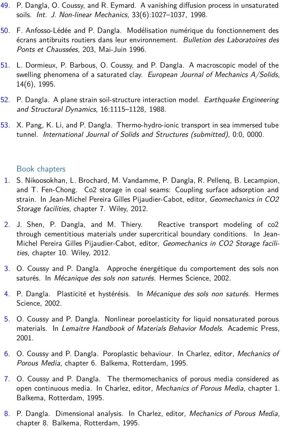 European Journal of Mechanics A/Solids, 14(6), 1995. 52. P. Dangla. A plane strain soil-structure interaction model. Earthquake Engineering and Structural Dynamics, 16:1115 1128, 1988. 53. X. Pang, K.