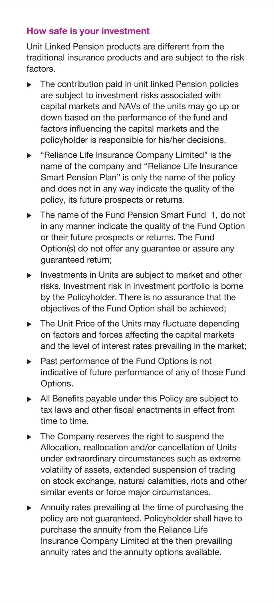 factors influencing the capital markets and the policyholder is responsible for his/her decisions.