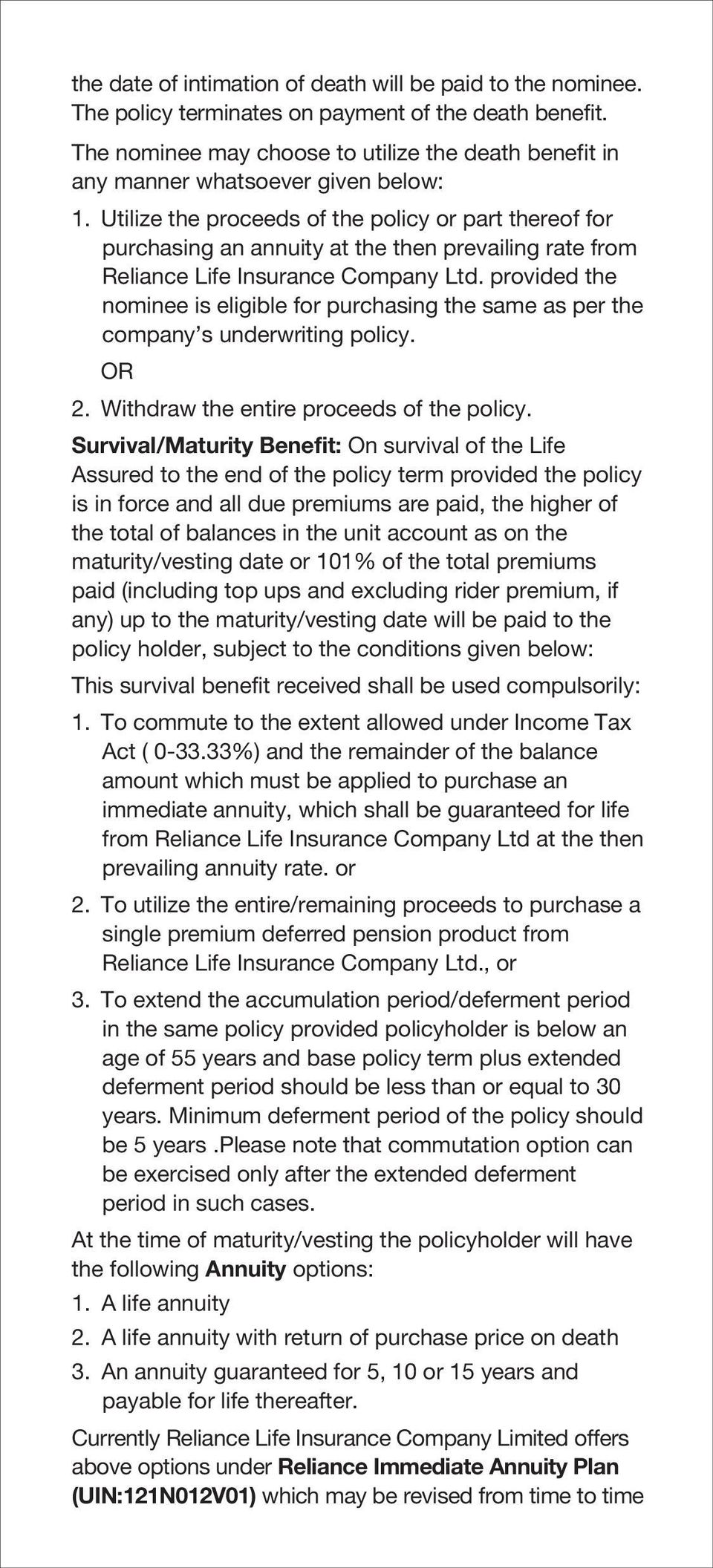 Utilize the proceeds of the policy or part thereof for purchasing an annuity at the then prevailing rate from Reliance Life Insurance Company Ltd.