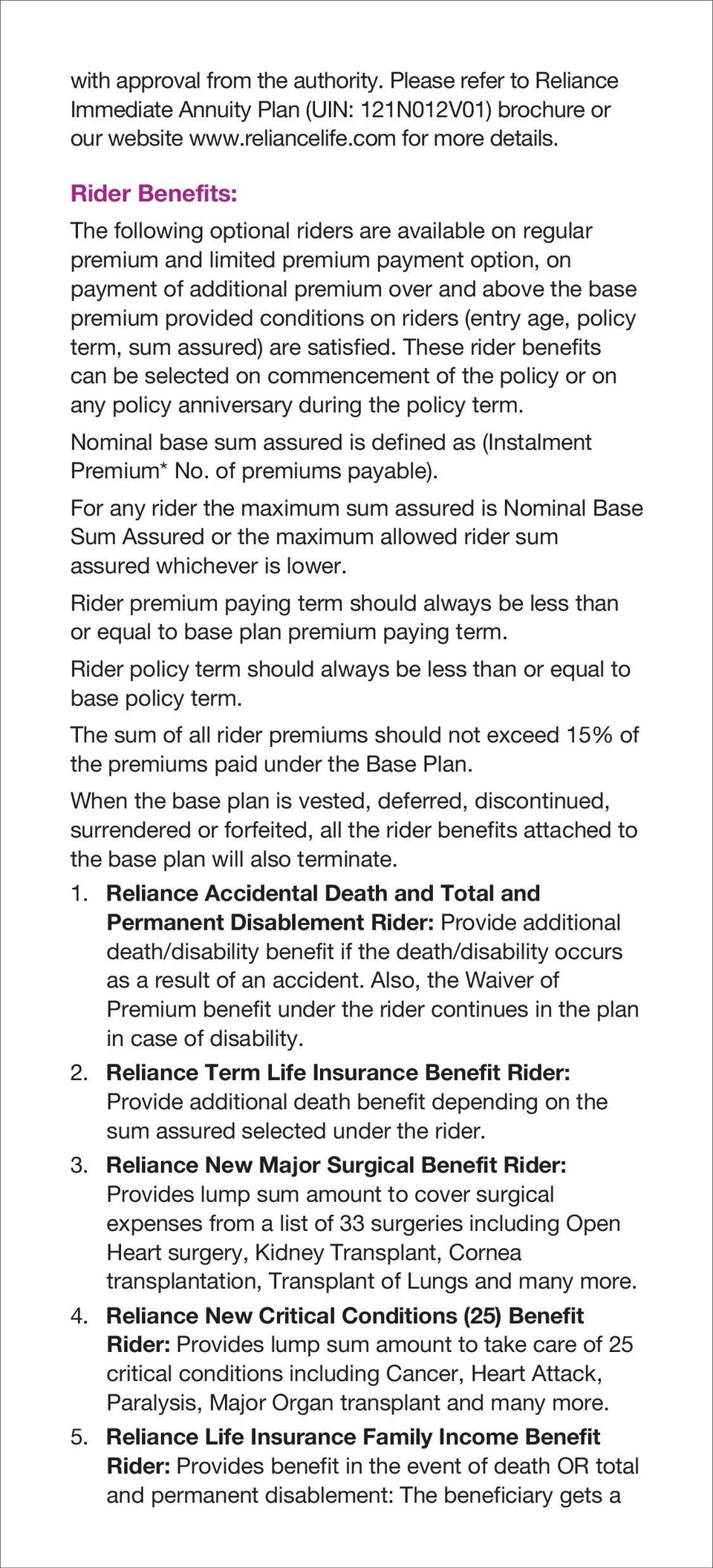 on riders (entry age, policy term, sum assured) are satisfied. These rider benefits can be selected on commencement of the policy or on any policy anniversary during the policy term.