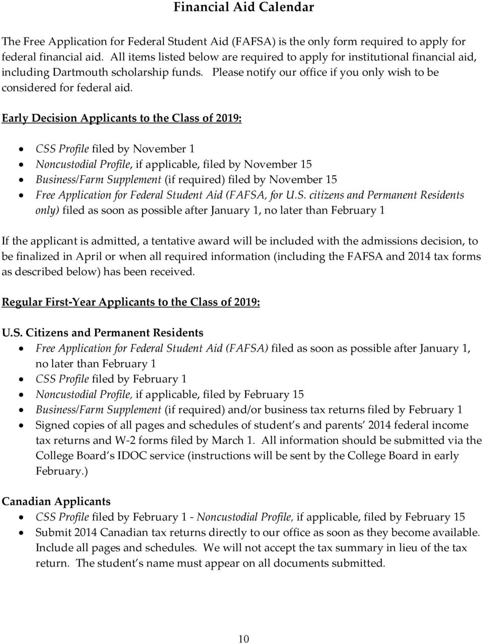 Early Decision Applicants to the Class of 2019: CSS Profile filed by November 1 Noncustodial Profile, if applicable, filed by November 15 Business/Farm Supplement (if required) filed by November 15