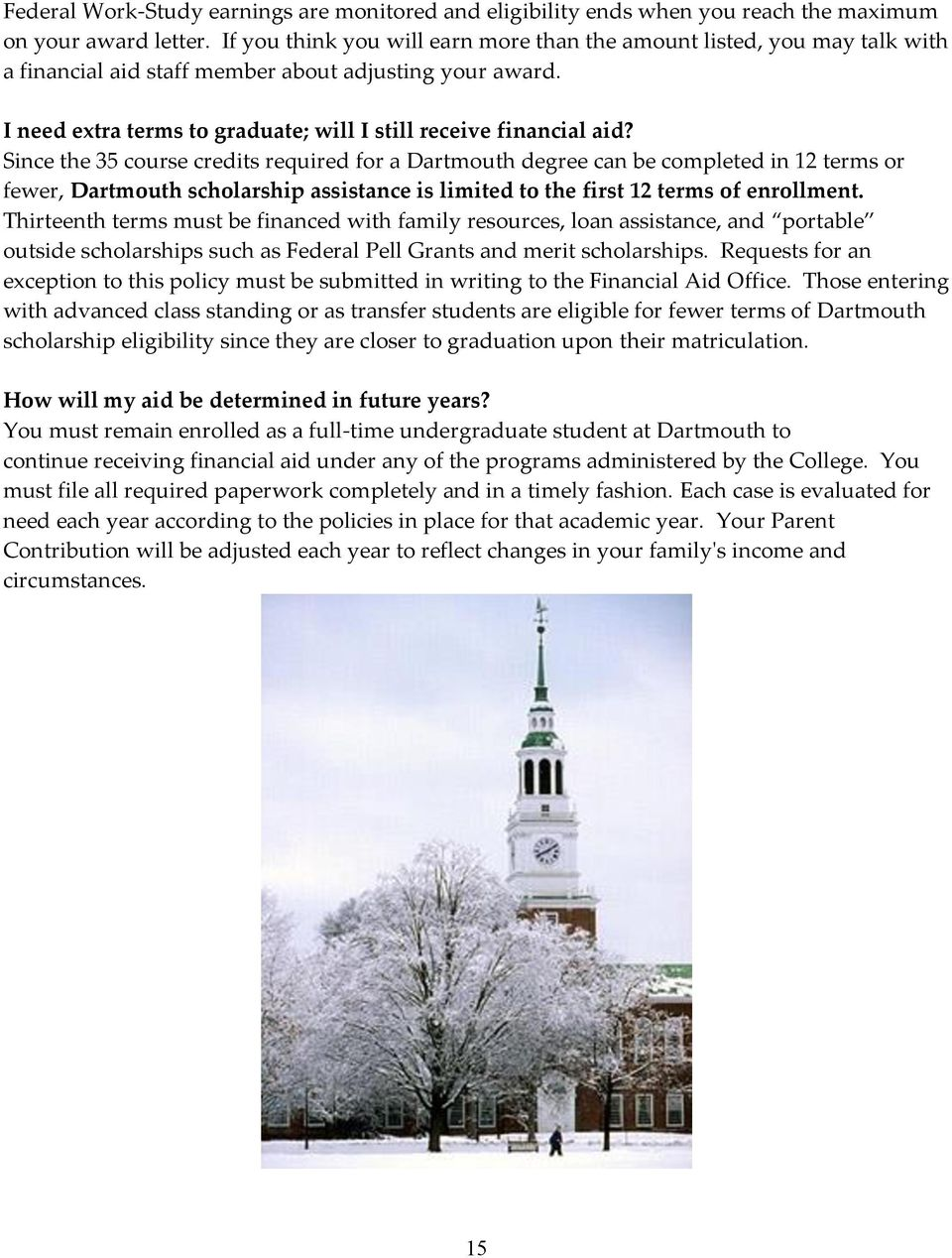 Since the 35 course credits required for a Dartmouth degree can be completed in 12 terms or fewer, Dartmouth scholarship assistance is limited to the first 12 terms of enrollment.