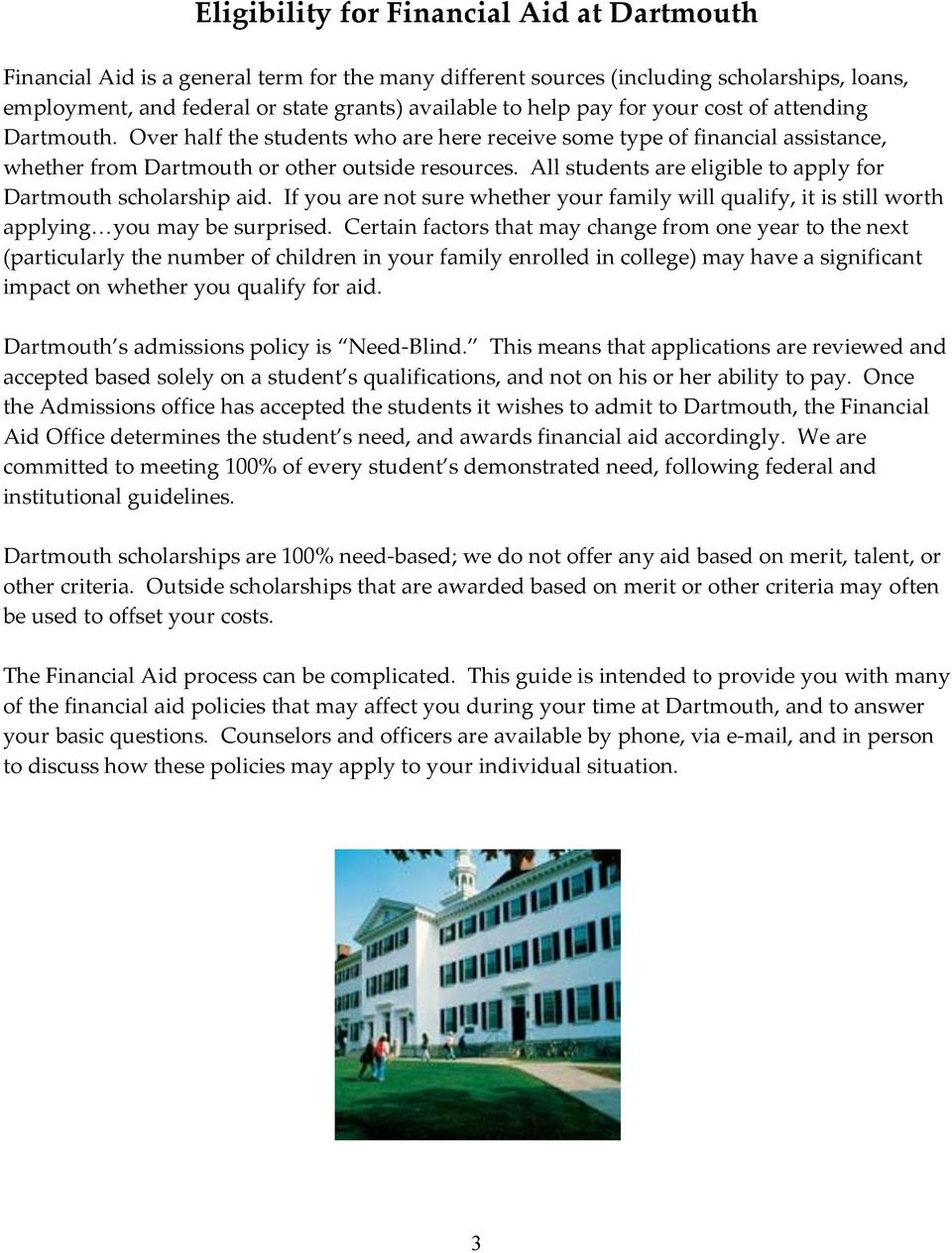 All students are eligible to apply for Dartmouth scholarship aid. If you are not sure whether your family will qualify, it is still worth applying you may be surprised.