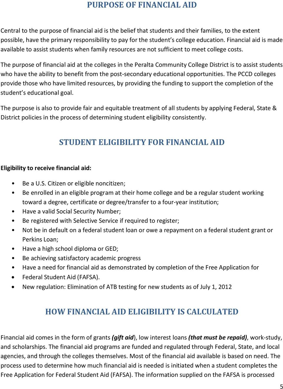 The purpose of financial aid at the colleges in the Peralta Community College District is to assist students who have the ability to benefit from the post-secondary educational opportunities.