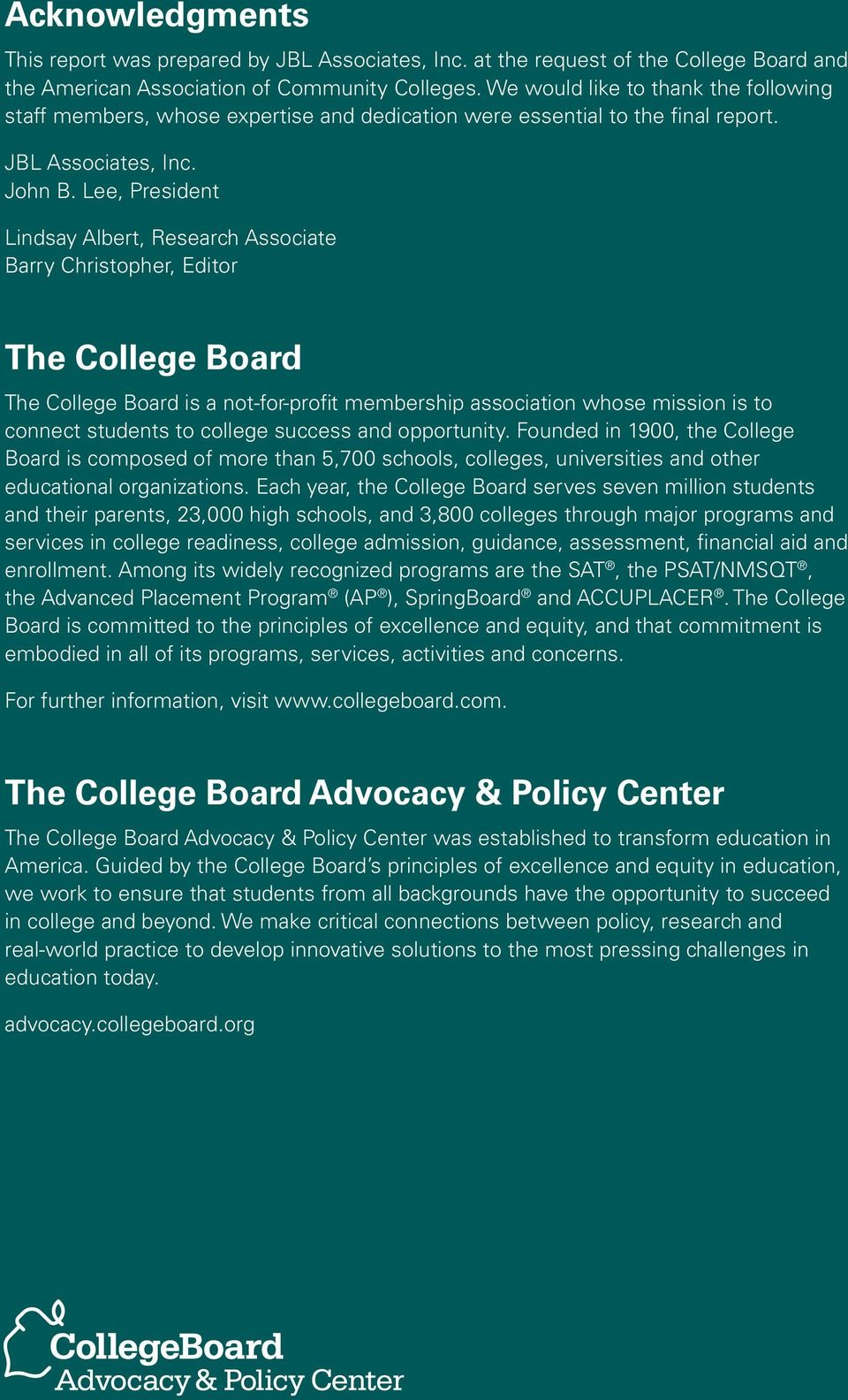 Lee, President Lindsay Albert, Research Associate Barry Christopher, Editor The College Board The College Board is a not-for-profit membership association whose mission is to connect students to