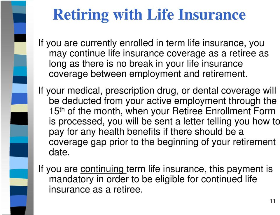 If your medical, prescription drug, or dental coverage will be deducted from your active employment through the 15 th of the month, when your Retiree Enrollment Form is
