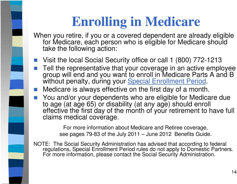 during your Special Enrollment Period. Medicare is always effective on the first day of a month.