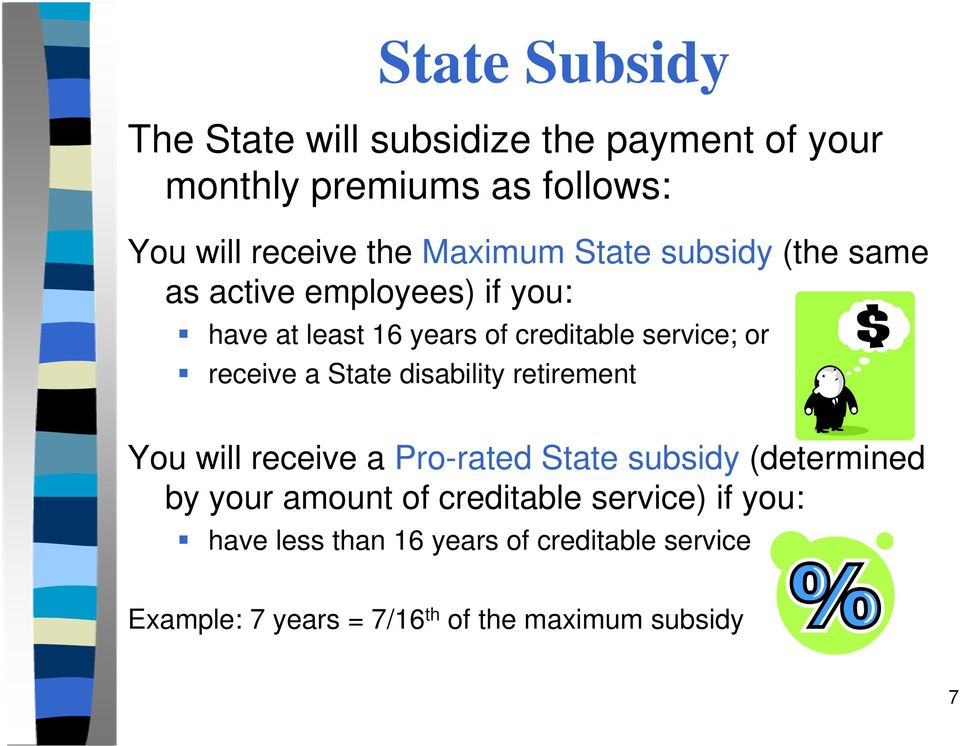 receive a State disability retirement You will receive a Pro-rated State subsidy (determined by your amount of