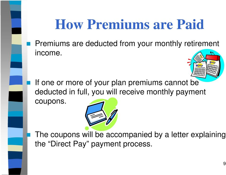 If one or more of your plan premiums cannot be deducted in full, you