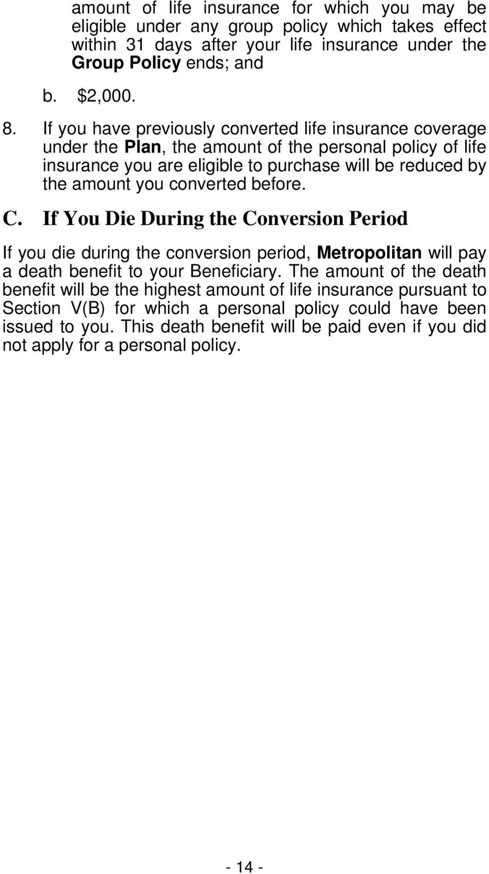 converted before. C. If You Die During the Conversion Period If you die during the conversion period, Metropolitan will pay a death benefit to your Beneficiary.