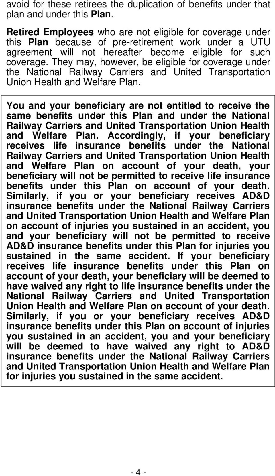 They may, however, be eligible for coverage under the National Railway Carriers and United Transportation Union Health and Welfare Plan.