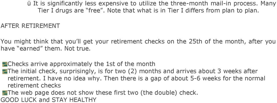 AFTER RETIREMENT You might think that you ll get your retirement checks on the 25th of the month, after you have earned them. Not true.