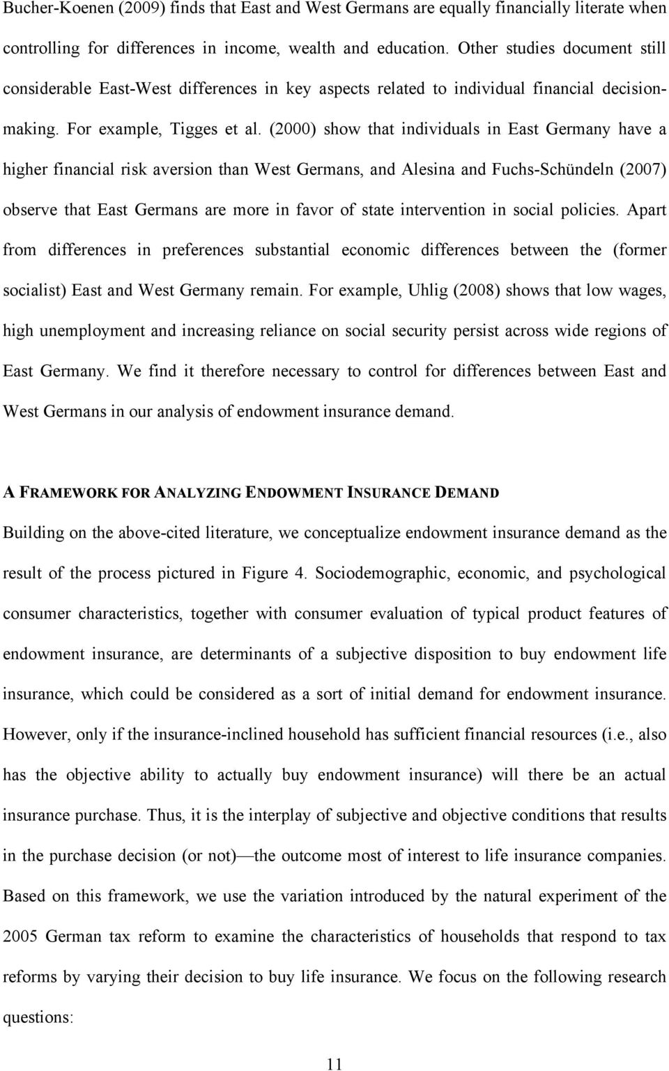 (2000) show that individuals in East Germany have a higher financial risk aversion than West Germans, and Alesina and Fuchs-Schündeln (2007) observe that East Germans are more in favor of state