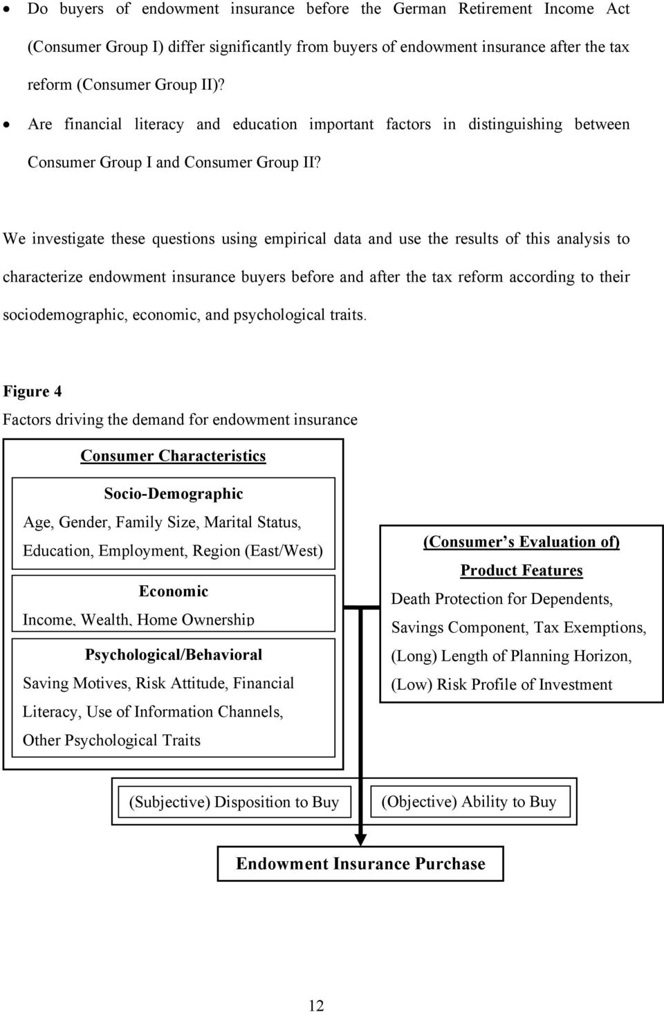 We investigate these questions using empirical data and use the results of this analysis to characterize endowment insurance buyers before and after the tax reform according to their