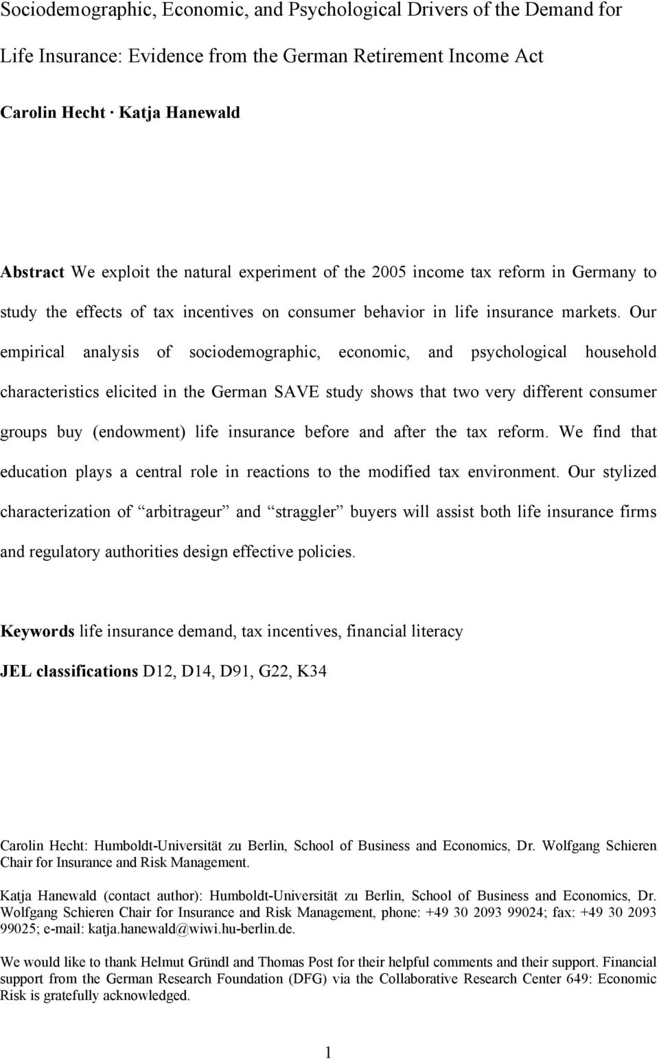 Our empirical analysis of sociodemographic, economic, and psychological household characteristics elicited in the German SAVE study shows that two very different consumer groups buy (endowment) life