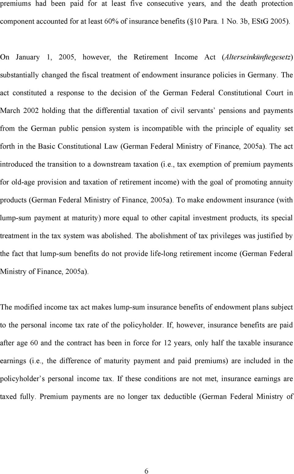 The act constituted a response to the decision of the German Federal Constitutional Court in March 2002 holding that the differential taxation of civil servants pensions and payments from the German