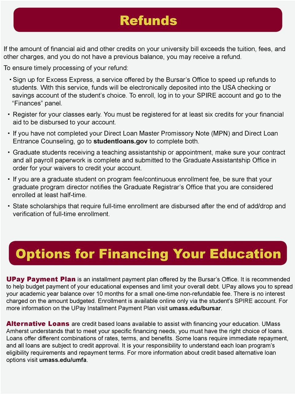 With this service, funds will be electronically deposited into the USA checking or savings account of the student s choice. To enroll, log in to your SPIRE account and go to the Finances panel.