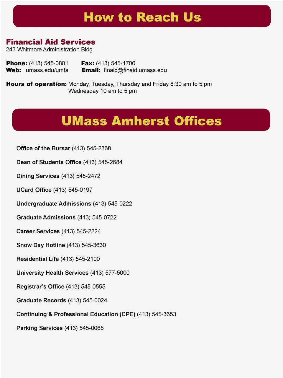 edu Hours of operation: Monday, Tuesday, Thursday and Friday 8:30 am to 5 pm Wednesday 10 am to 5 pm UMass Amherst Offices Office of the Bursar (413) 545-2368 Dean of Students Office (413)