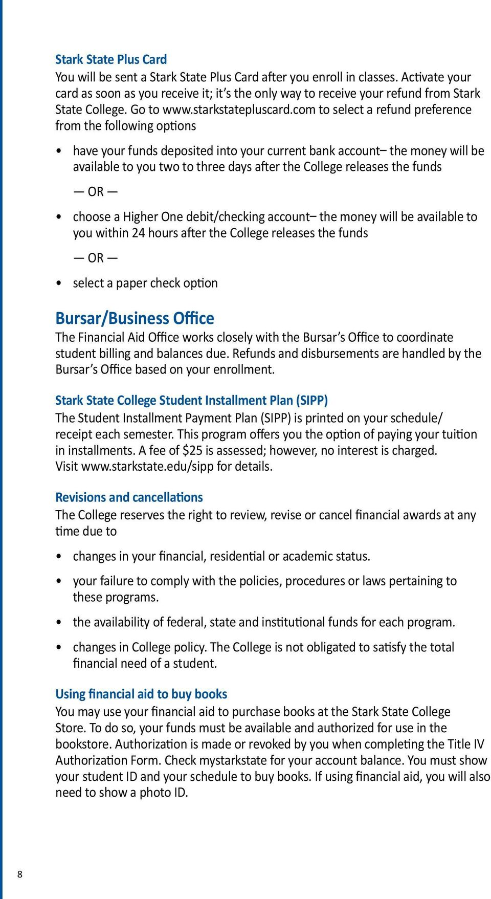 com to select a refund preference from the following options have your funds deposited into your current bank account the money will be available to you two to three days after the College releases
