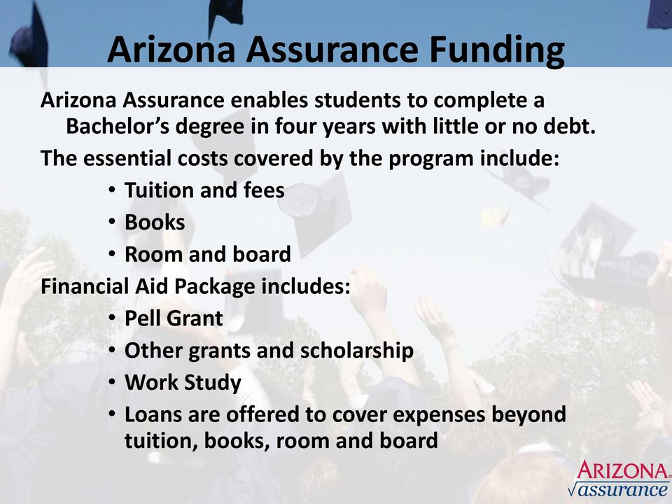 The essential costs covered by the program include: Tuition and fees Books Room and board