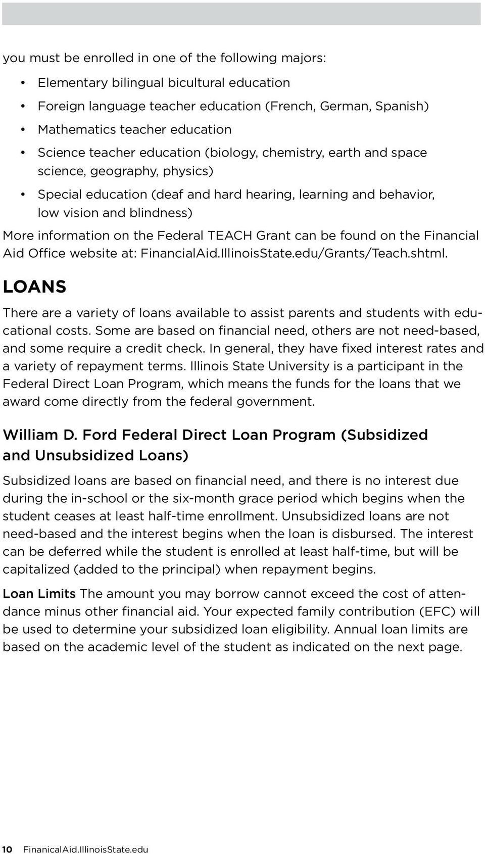 Federal TEACH Grant can be found on the Financial Aid Office website at: FinancialAid.IllinoisState.edu/Grants/Teach.shtml.