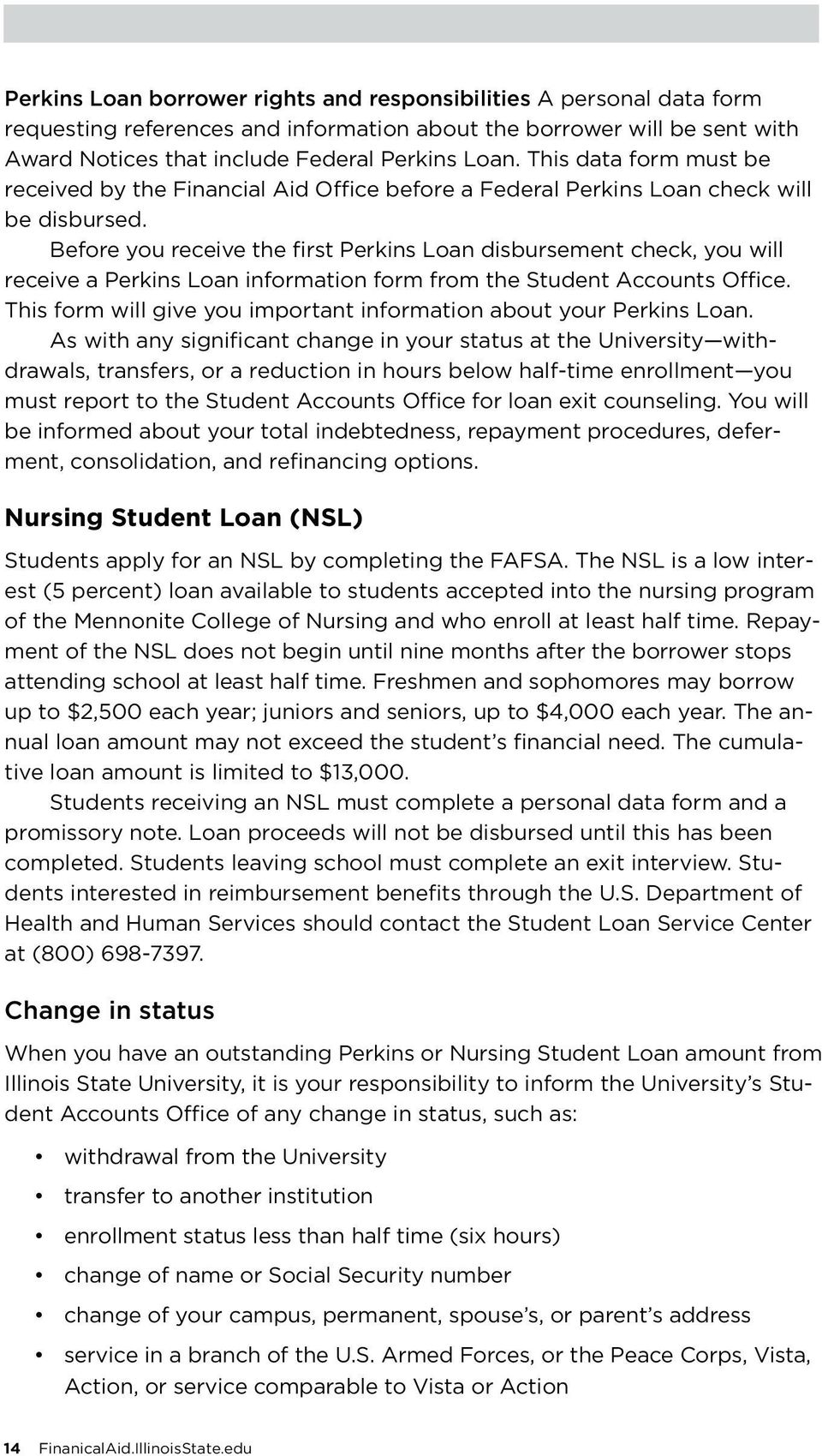 Before you receive the first Perkins Loan disbursement check, you will receive a Perkins Loan information form from the Student Accounts Office.