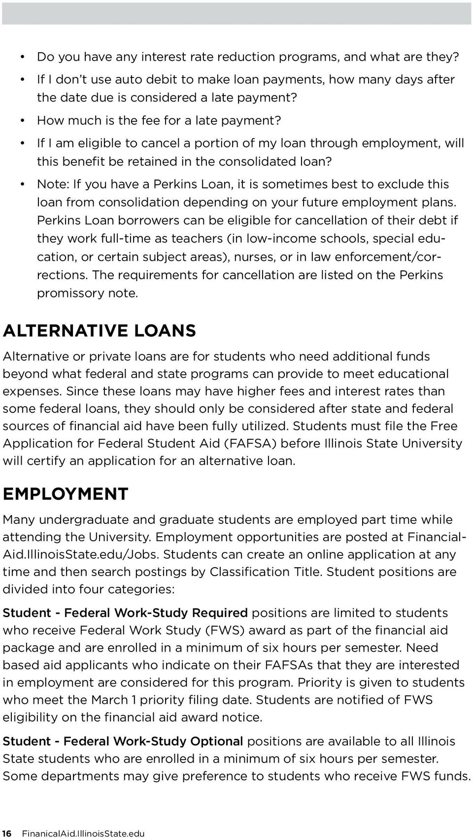 Note: If you have a Perkins Loan, it is sometimes best to exclude this loan from consolidation depending on your future employment plans.