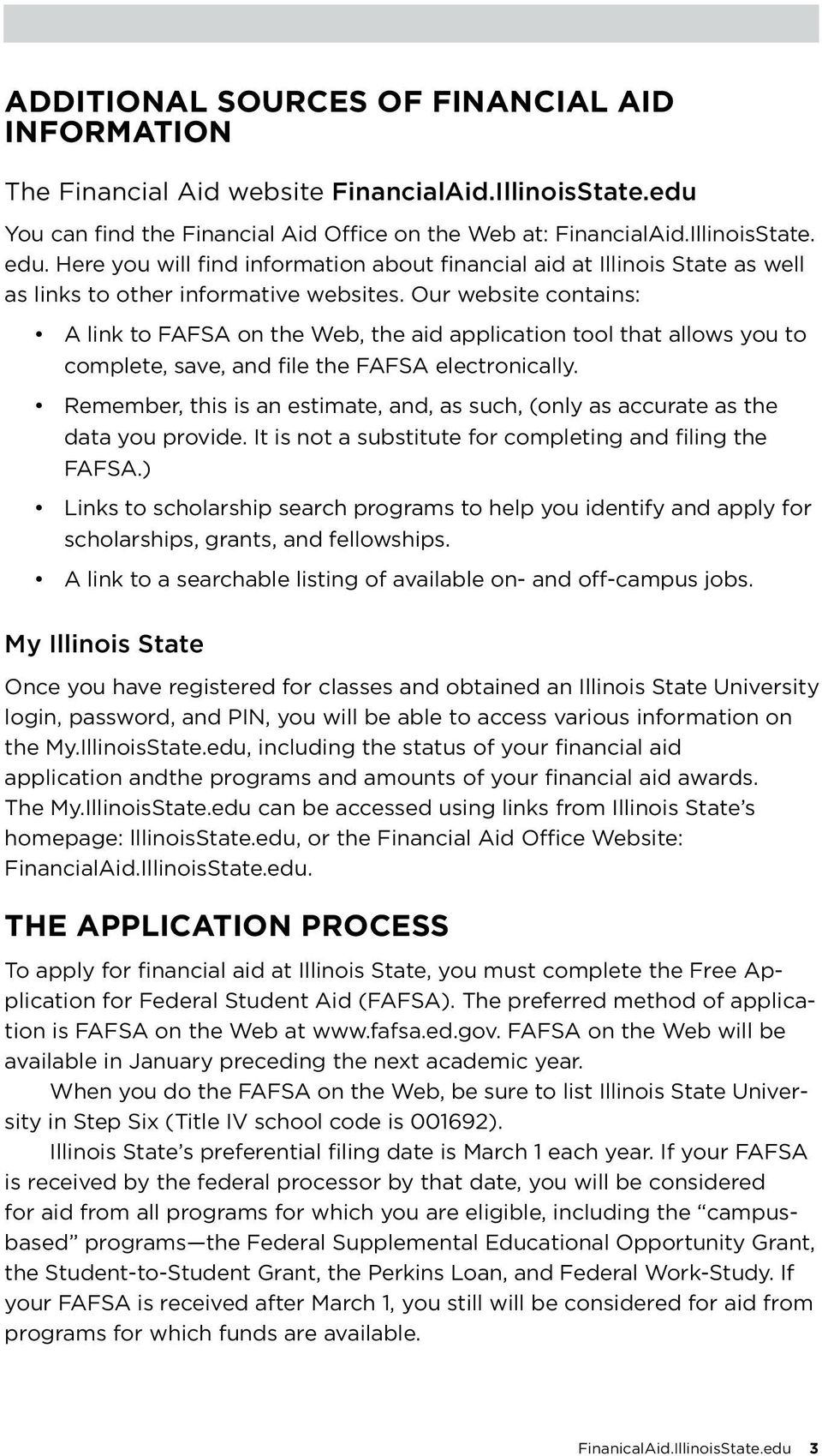 Our website contains: A link to FAFSA on the Web, the aid application tool that allows you to complete, save, and file the FAFSA electronically.