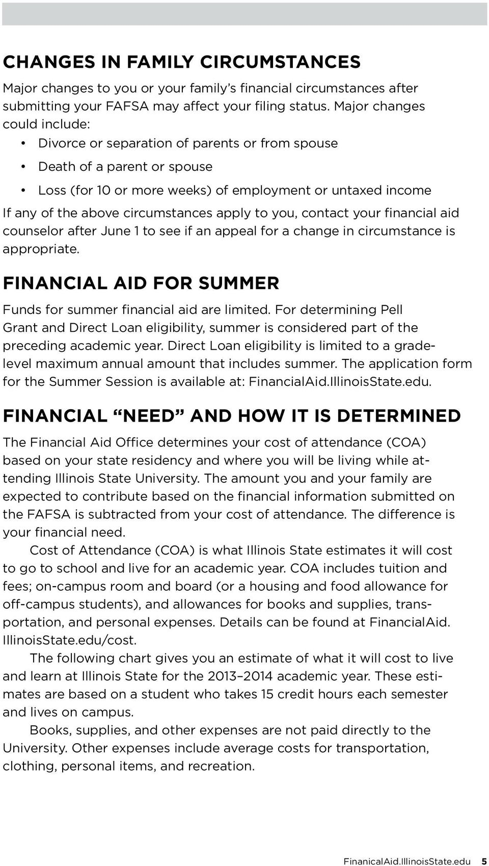 apply to you, contact your financial aid counselor after June 1 to see if an appeal for a change in circumstance is appropriate. FINANCIAL AID FOR SUMMER Funds for summer financial aid are limited.