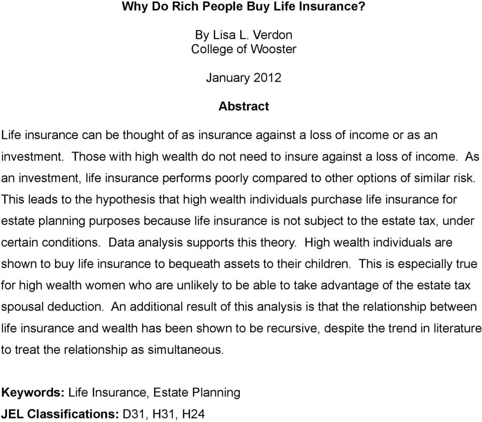 This leads to the hypothesis that high wealth individuals purchase life insurance for estate planning purposes because life insurance is not subject to the estate tax, under certain conditions.
