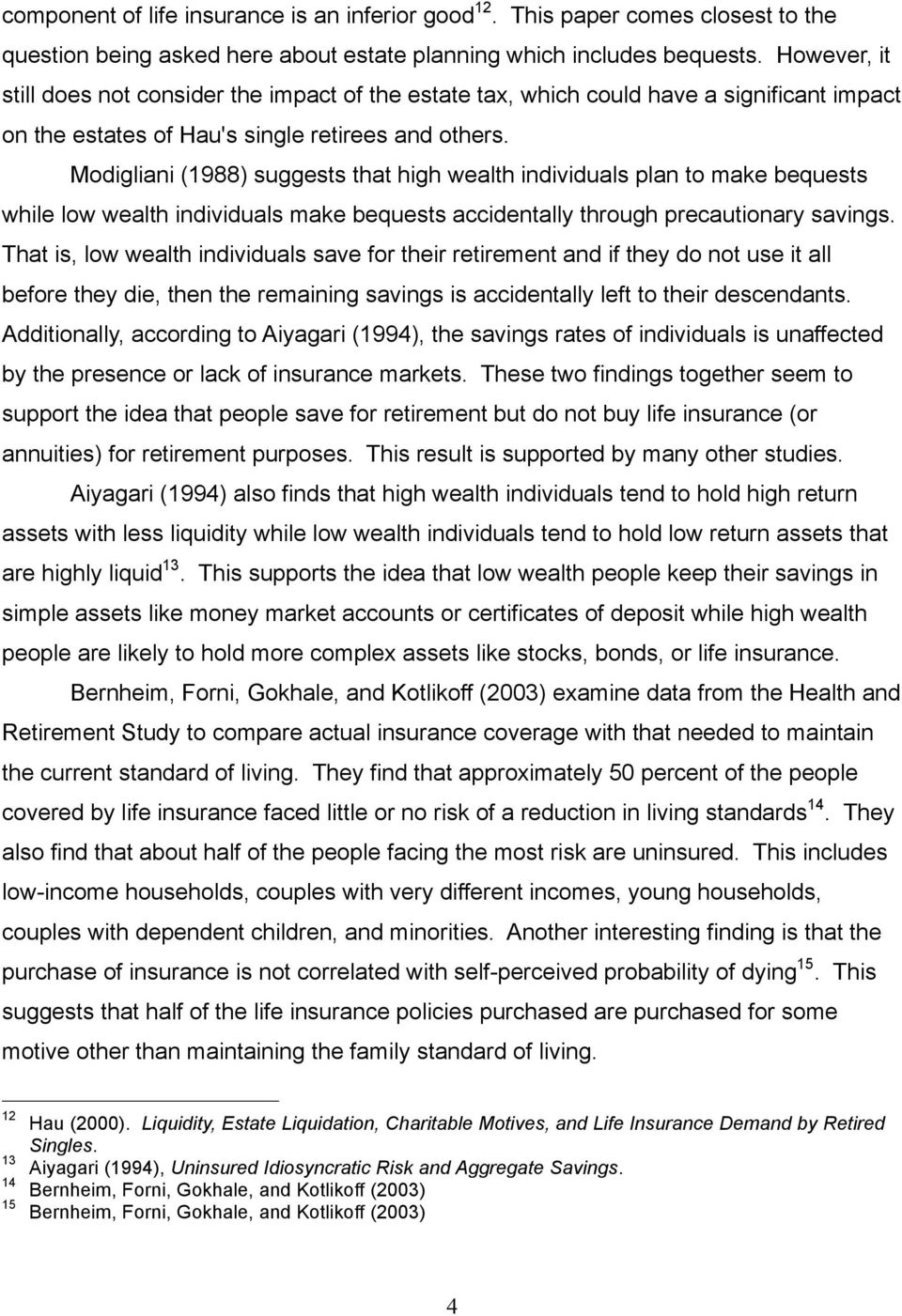 Modigliani (1988) suggests that high wealth individuals plan to make bequests while low wealth individuals make bequests accidentally through precautionary savings.