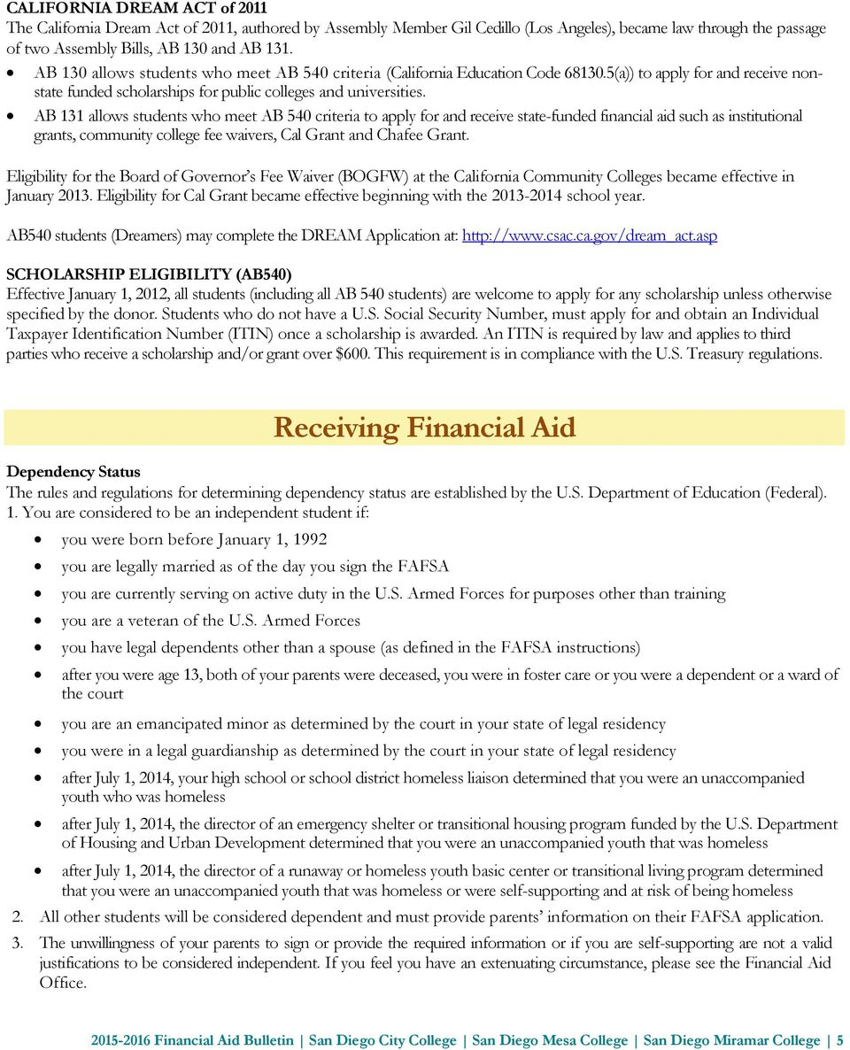 AB 131 allows students who meet AB 540 criteria to apply for and receive state-funded financial aid such as institutional grants, community college fee waivers, Cal Grant and Chafee Grant.