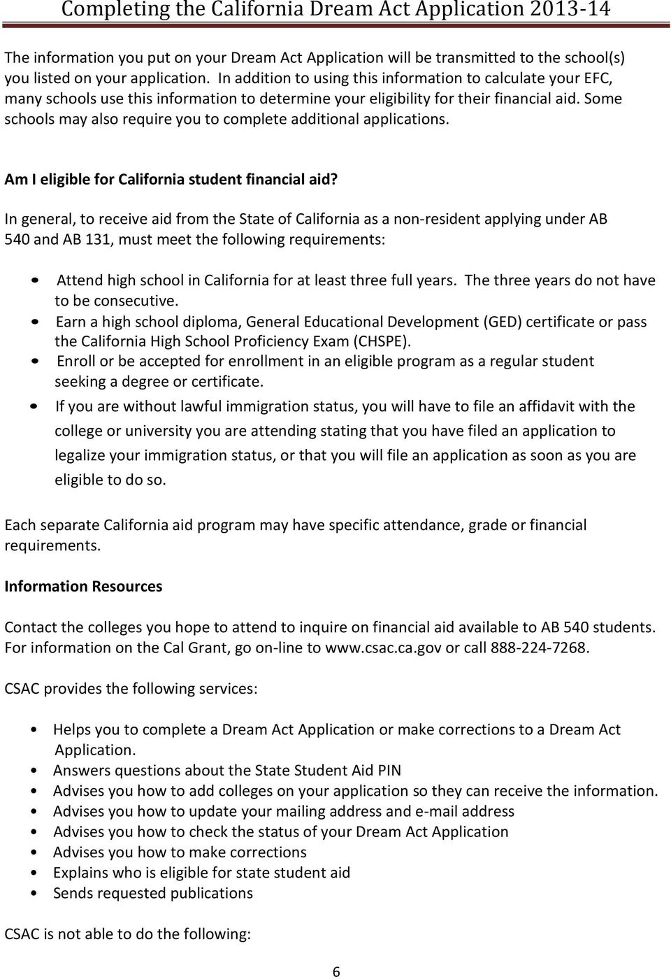 Some schools may also require you to complete additional applications. Am I eligible for California student financial aid?