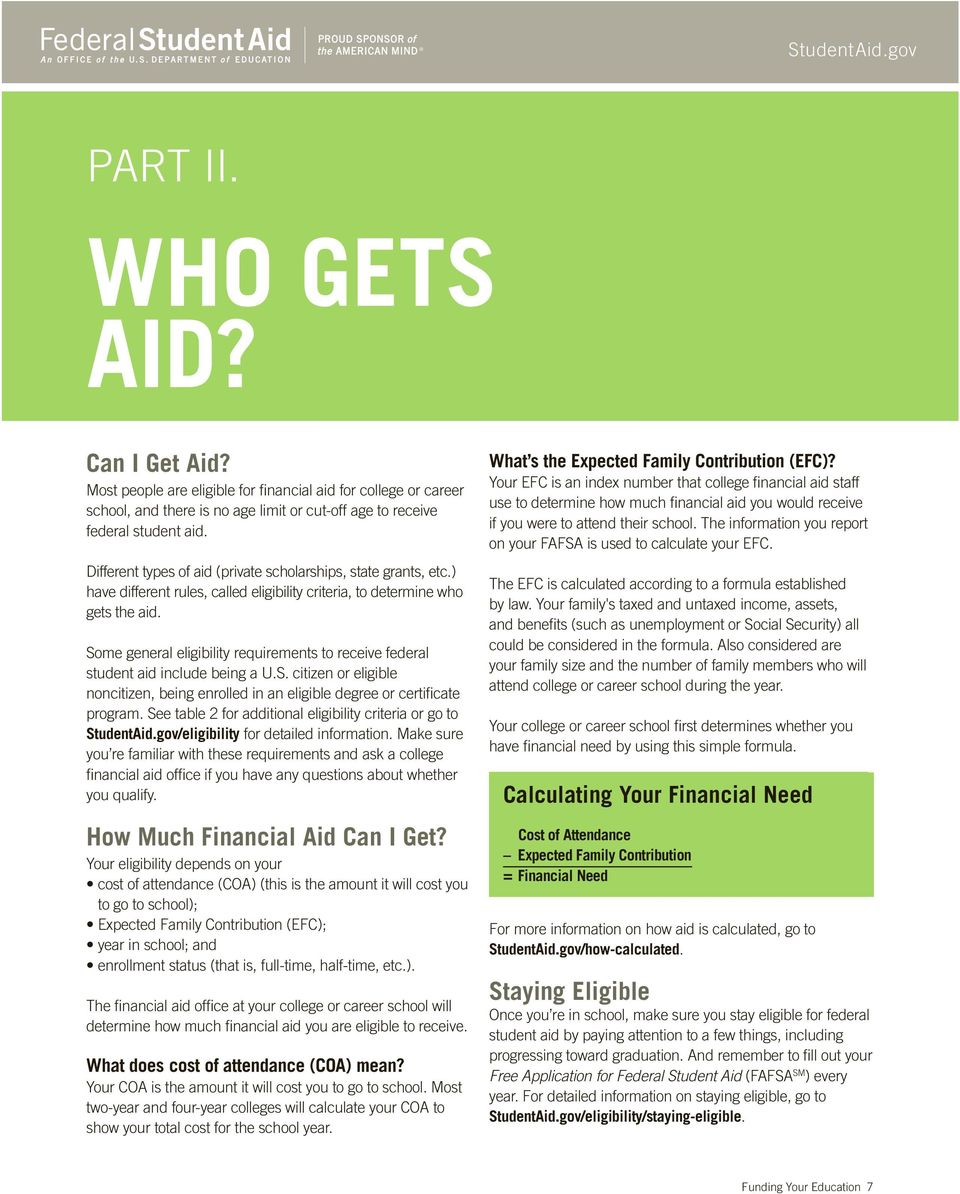 Different types of aid (private scholarships, state grants, etc.) have different rules, called eligibility criteria, to determine who gets the aid.