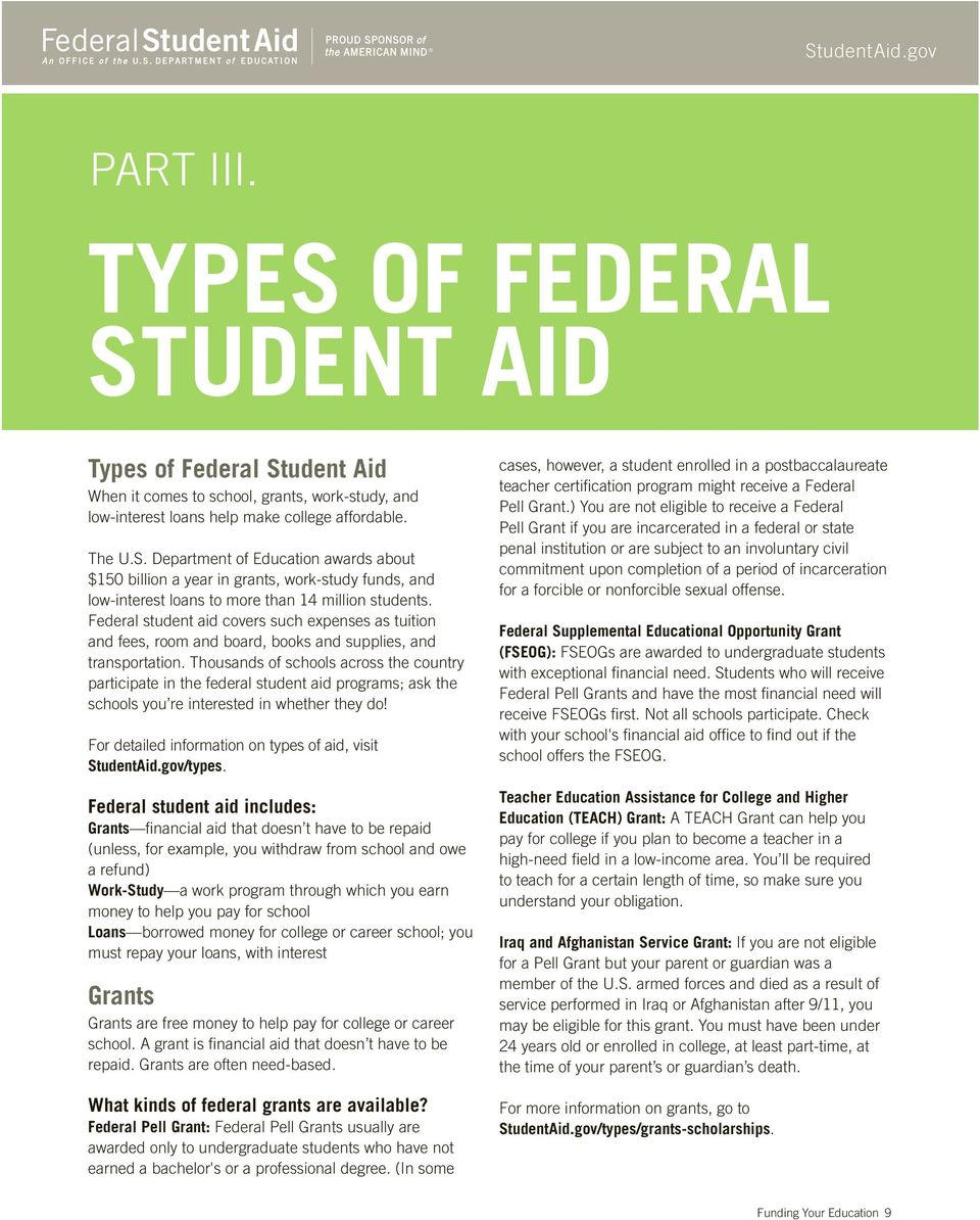 Federal student aid covers such expenses as tuition and fees, room and board, books and supplies, and transportation.