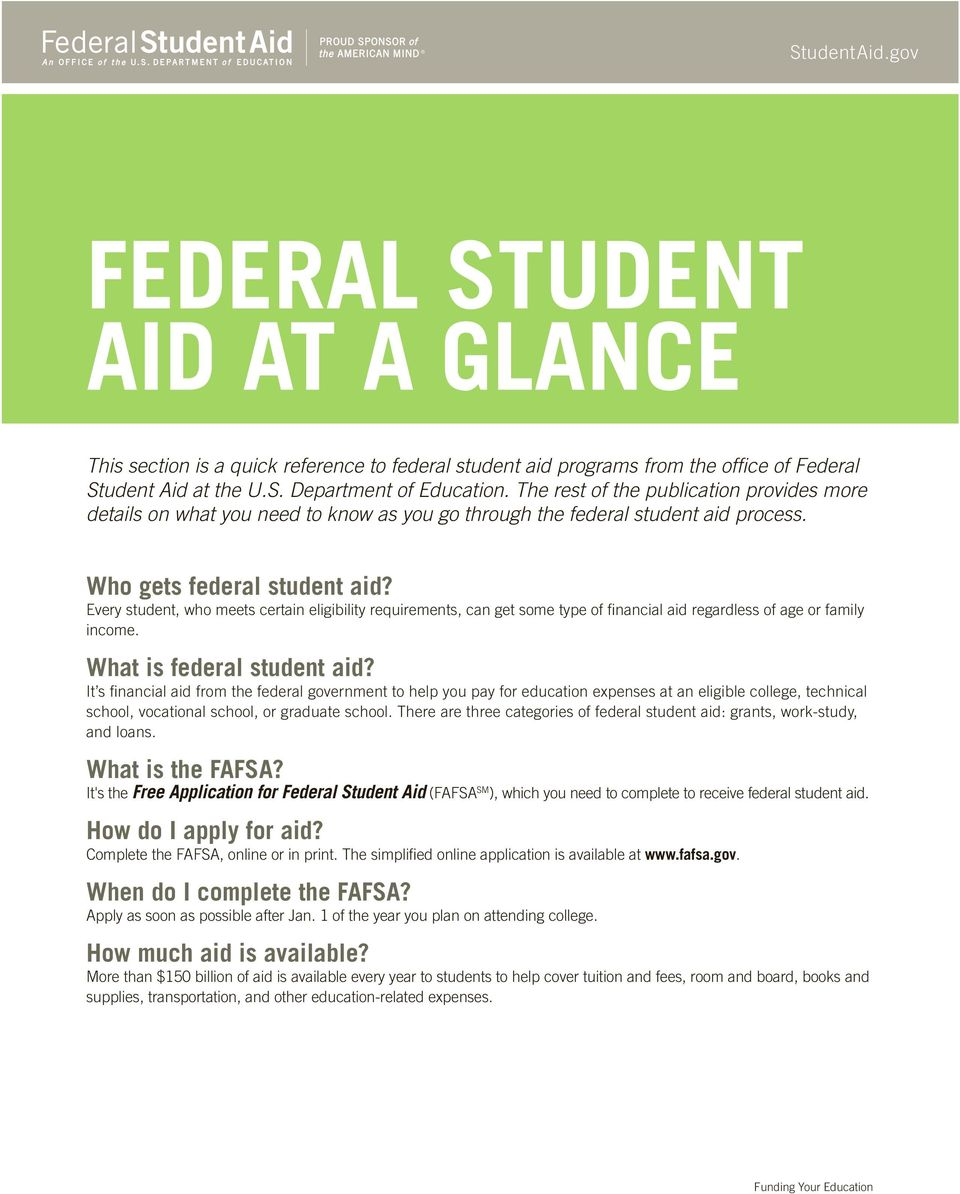 Every student, who meets certain eligibility requirements, can get some type of financial aid regardless of age or family income. What is federal student aid?