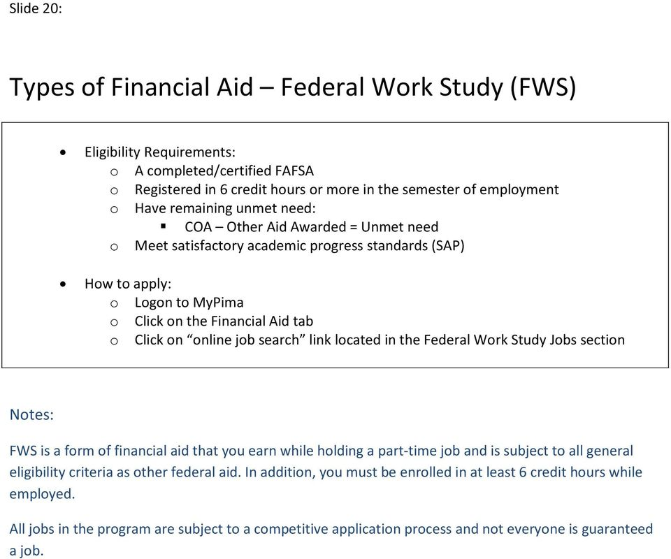 search link lcated in the Federal Wrk Study Jbs sectin FWS is a frm f financial aid that yu earn while hlding a part-time jb and is subject t all general eligibility criteria as