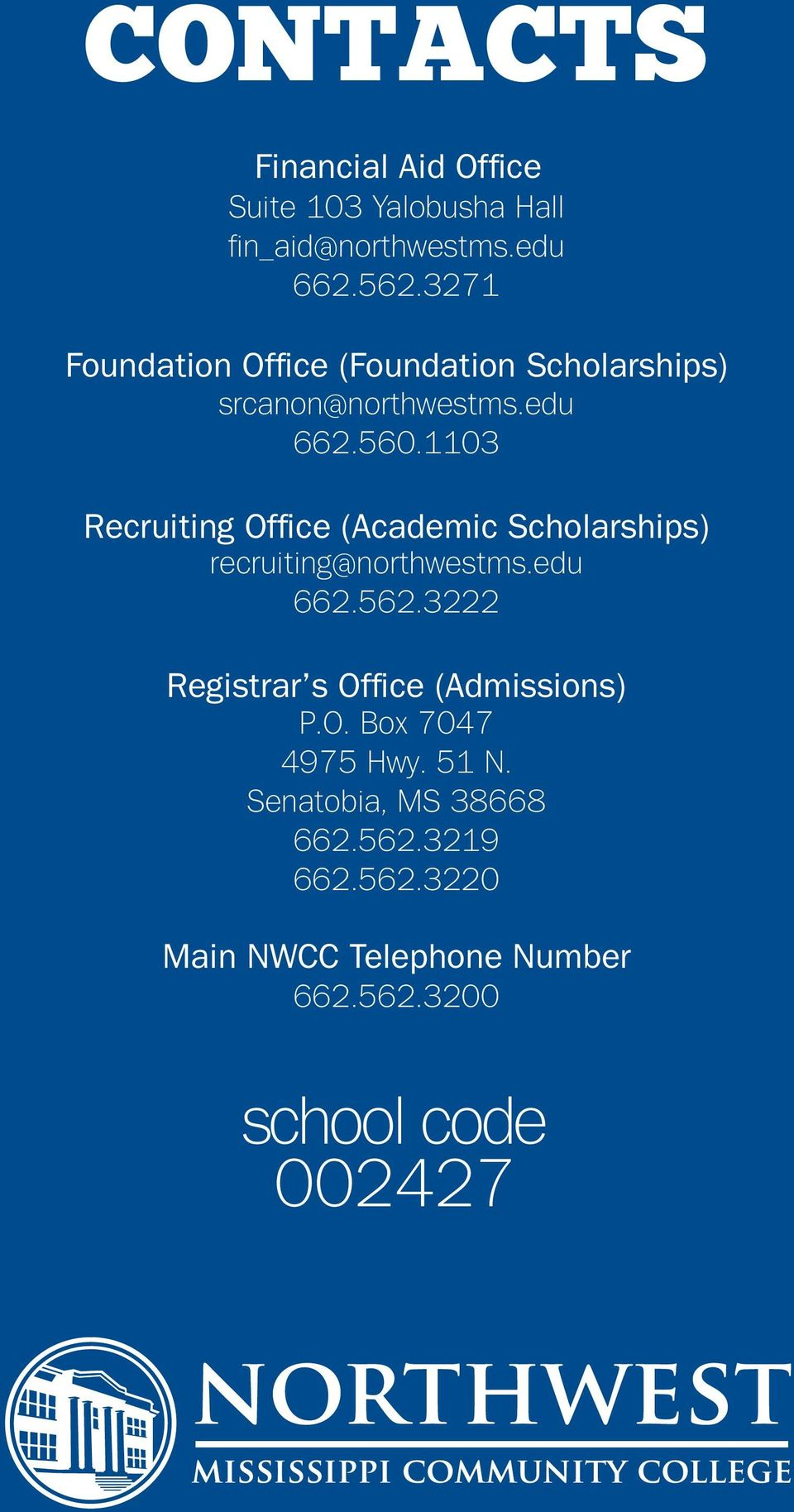 1103 Recruiting Office (Academic Scholarships) recruiting@northwestms.edu 662.562.
