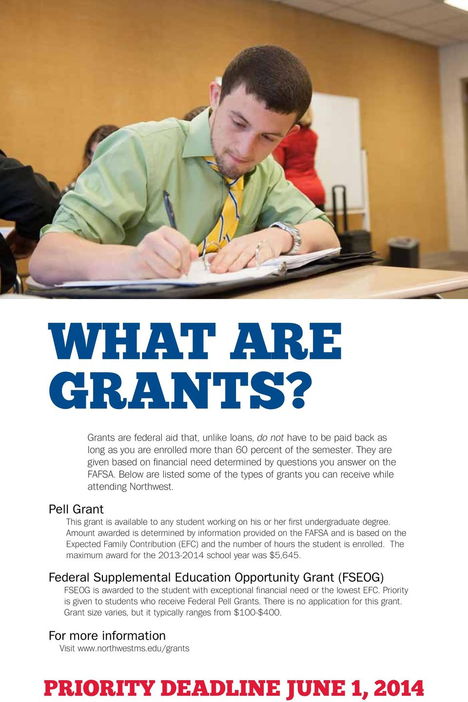 This grant is available to any student working on his or her first undergraduate degree.