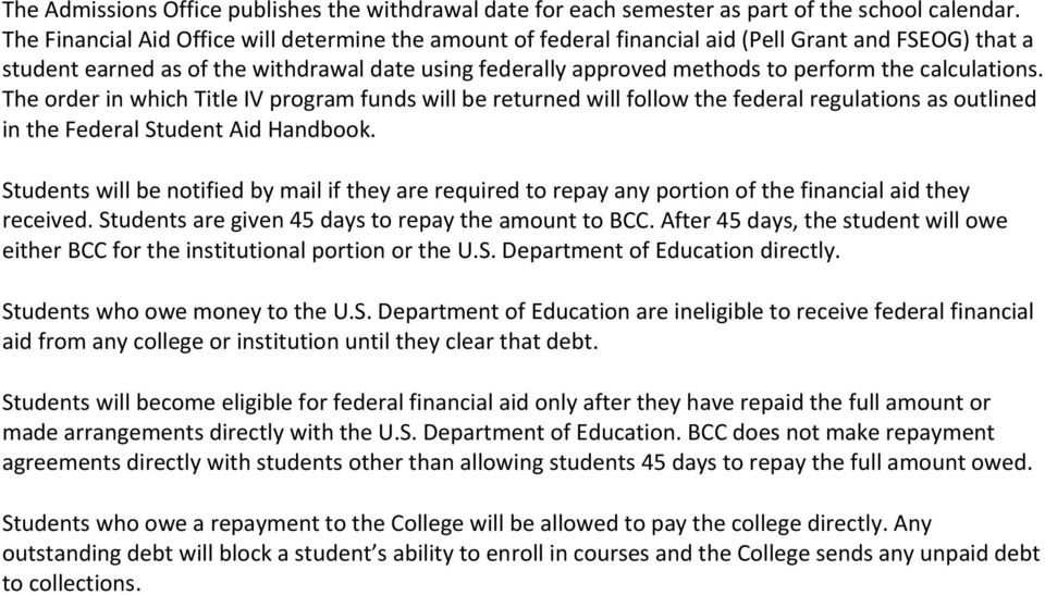 calculations. The order in which Title IV program funds will be returned will follow the federal regulations as outlined in the Federal Student Aid Handbook.