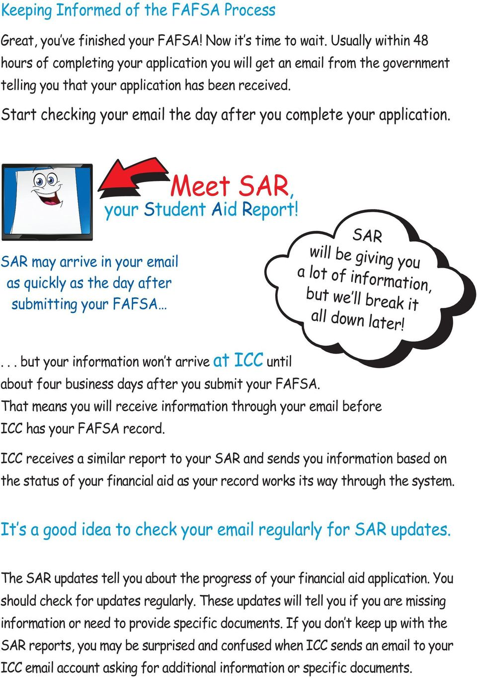 Start checking your email the day after you complete your application. Meet SAR, your Student Aid Report!