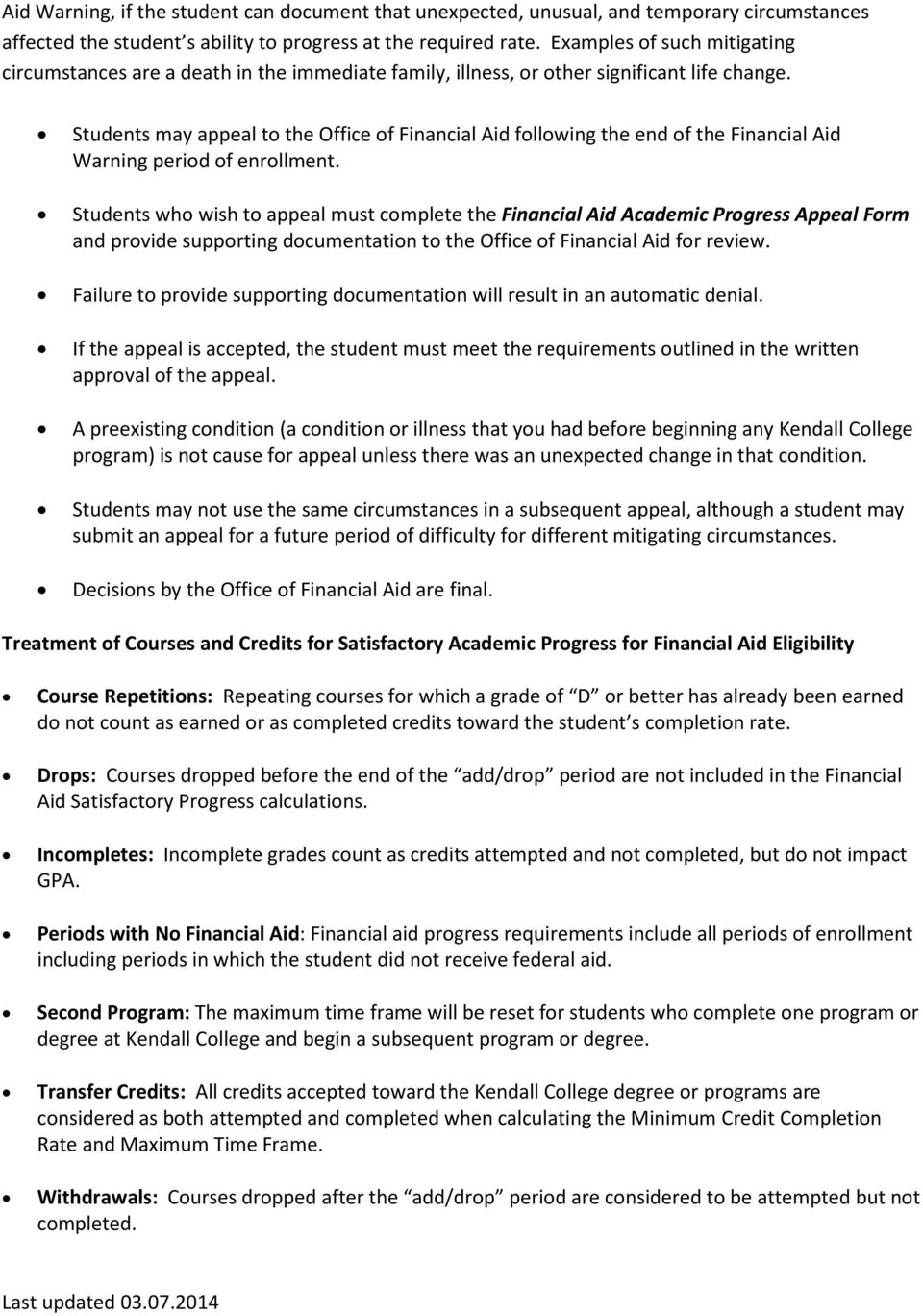 Students may appeal to the Office of Financial Aid following the end of the Financial Aid Warning period of enrollment.